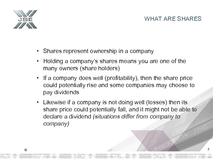 WHAT ARE SHARES • Shares represent ownership in a company • Holding a company's