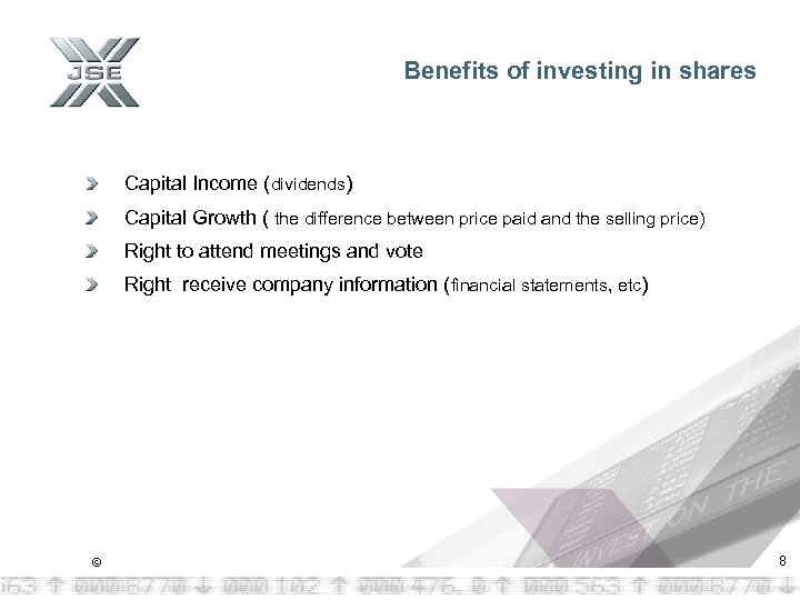 Benefits of investing in shares Capital Income (dividends) Capital Growth ( the difference between