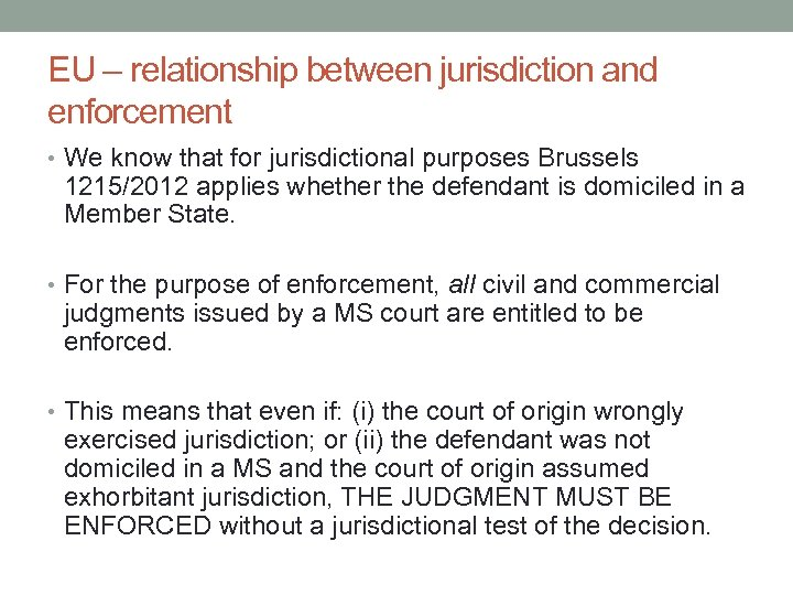 EU – relationship between jurisdiction and enforcement • We know that for jurisdictional purposes