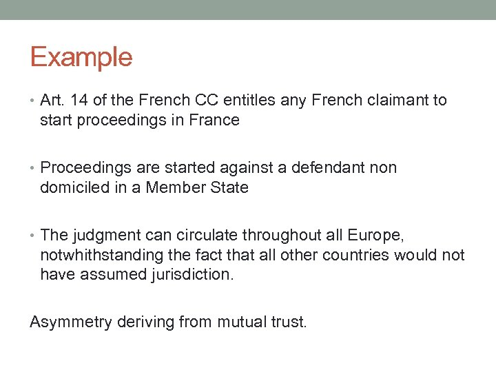 Example • Art. 14 of the French CC entitles any French claimant to start