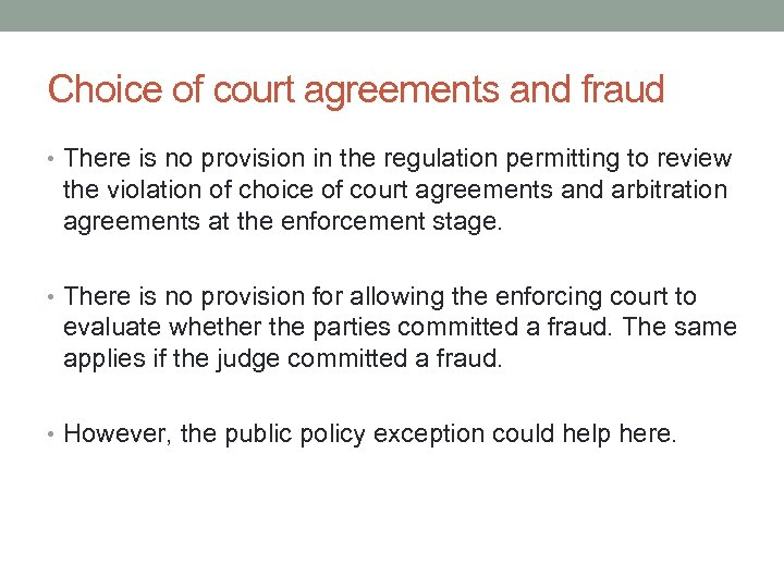 Choice of court agreements and fraud • There is no provision in the regulation