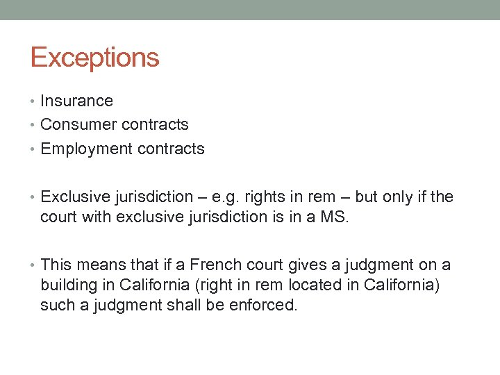 Exceptions • Insurance • Consumer contracts • Employment contracts • Exclusive jurisdiction – e.
