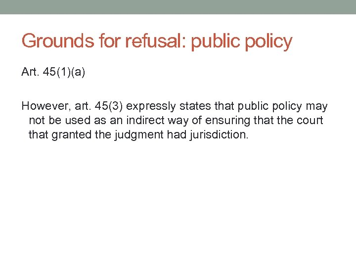 Grounds for refusal: public policy Art. 45(1)(a) However, art. 45(3) expressly states that public