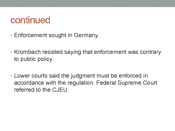 continued • Enforcement sought in Germany. • Krombach resisted saying that enforcement was contrary