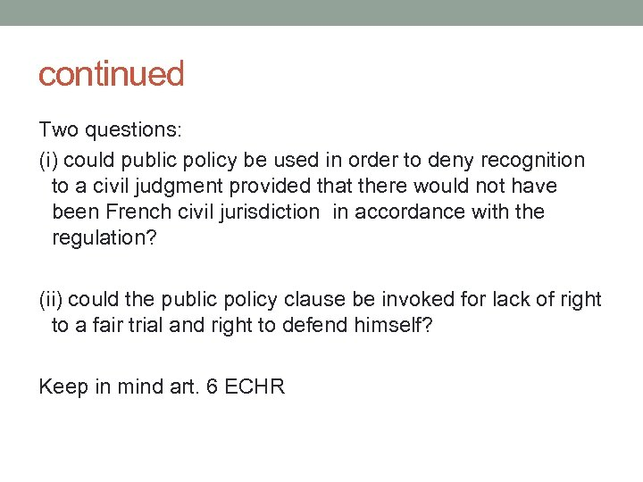 continued Two questions: (i) could public policy be used in order to deny recognition