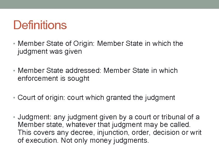 Definitions • Member State of Origin: Member State in which the judgment was given