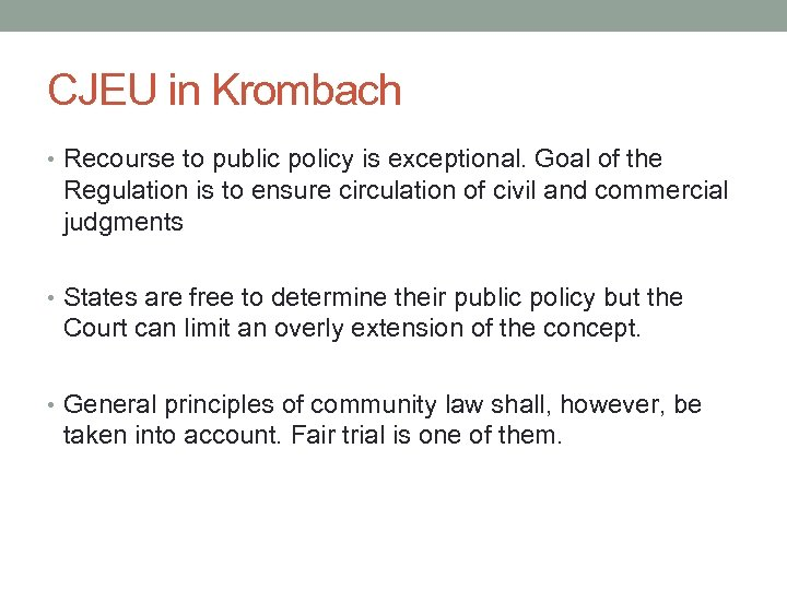 CJEU in Krombach • Recourse to public policy is exceptional. Goal of the Regulation