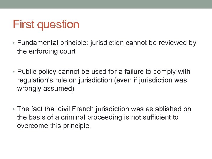 First question • Fundamental principle: jurisdiction cannot be reviewed by the enforcing court •