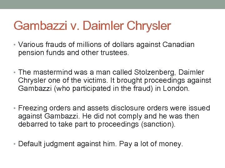 Gambazzi v. Daimler Chrysler • Various frauds of millions of dollars against Canadian pension
