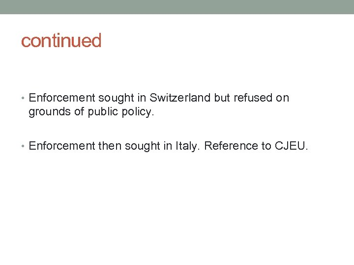 continued • Enforcement sought in Switzerland but refused on grounds of public policy. •