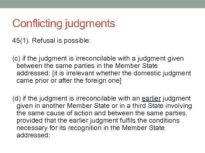 Conflicting judgments 45(1). Refusal is possible: (c) if the judgment is irreconcilable with a