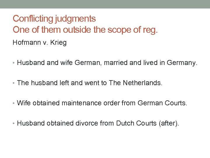 Conflicting judgments One of them outside the scope of reg. Hofmann v. Krieg •