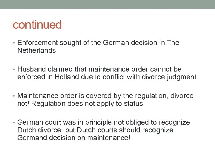 continued • Enforcement sought of the German decision in The Netherlands • Husband claimed