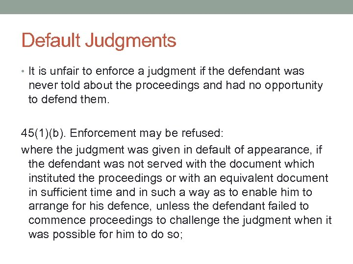 Default Judgments • It is unfair to enforce a judgment if the defendant was