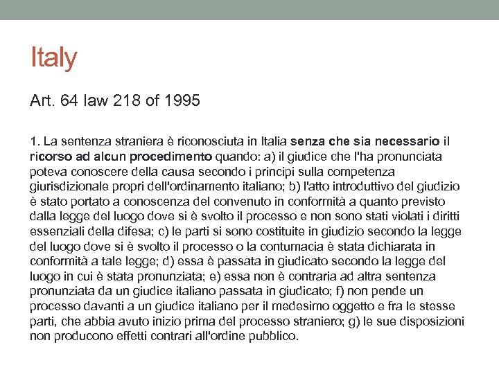 Italy Art. 64 law 218 of 1995 1. La sentenza straniera è riconosciuta in