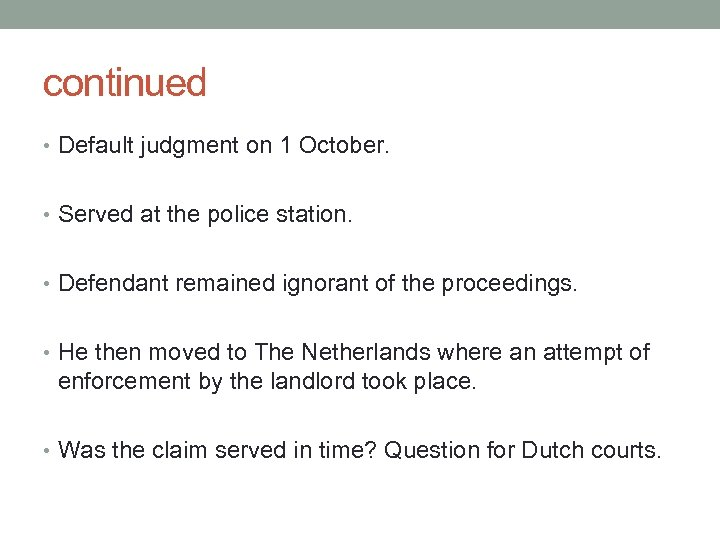 continued • Default judgment on 1 October. • Served at the police station. •