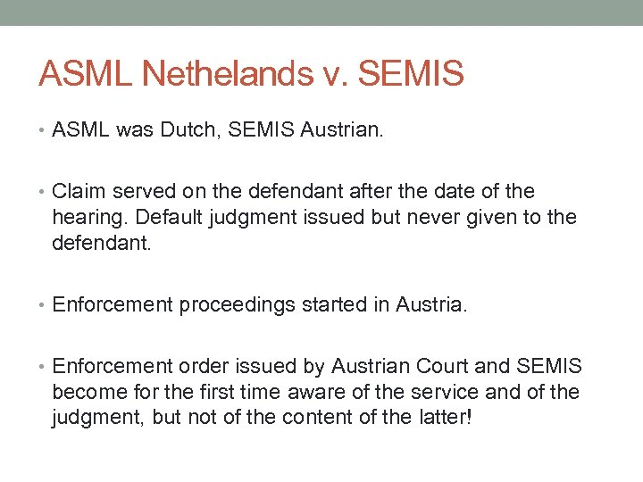 ASML Nethelands v. SEMIS • ASML was Dutch, SEMIS Austrian. • Claim served on