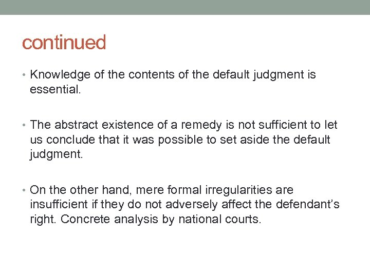 continued • Knowledge of the contents of the default judgment is essential. • The