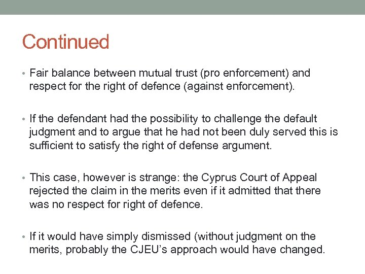 Continued • Fair balance between mutual trust (pro enforcement) and respect for the right