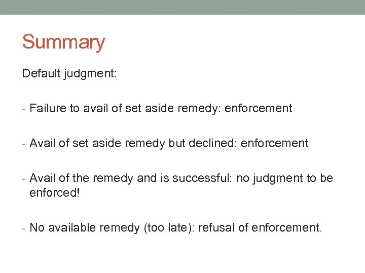 Summary Default judgment: - Failure to avail of set aside remedy: enforcement - Avail