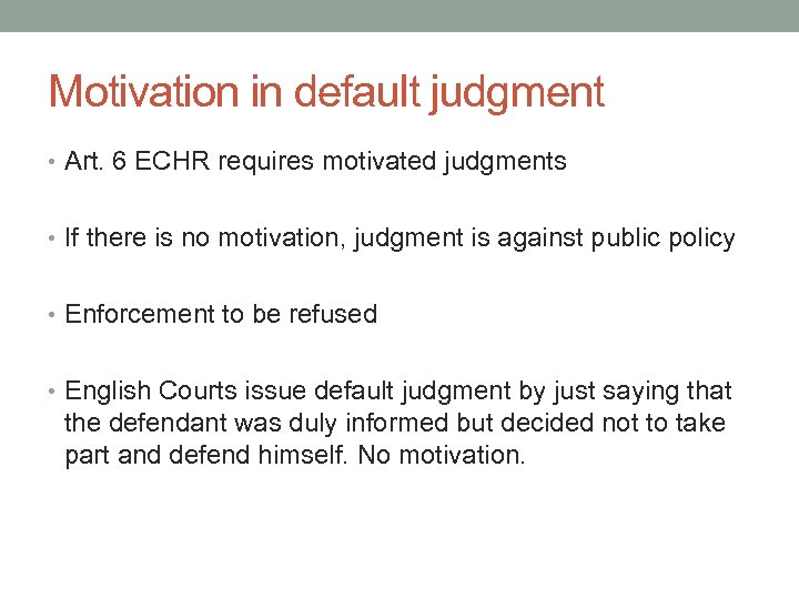 Motivation in default judgment • Art. 6 ECHR requires motivated judgments • If there