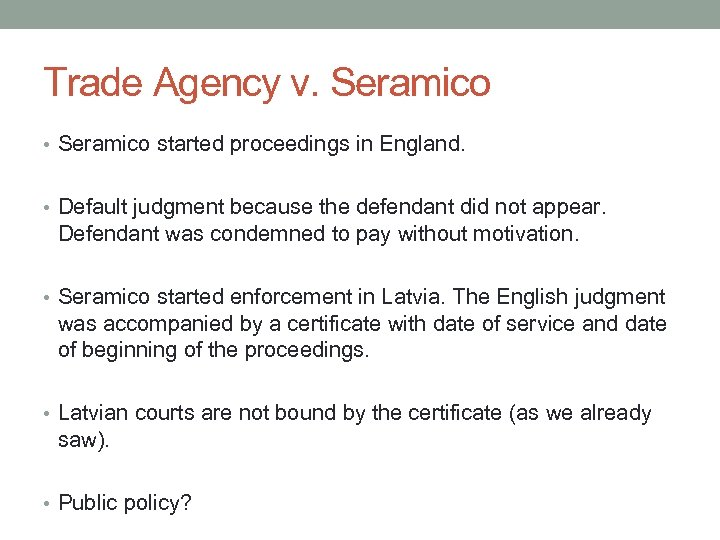 Trade Agency v. Seramico • Seramico started proceedings in England. • Default judgment because