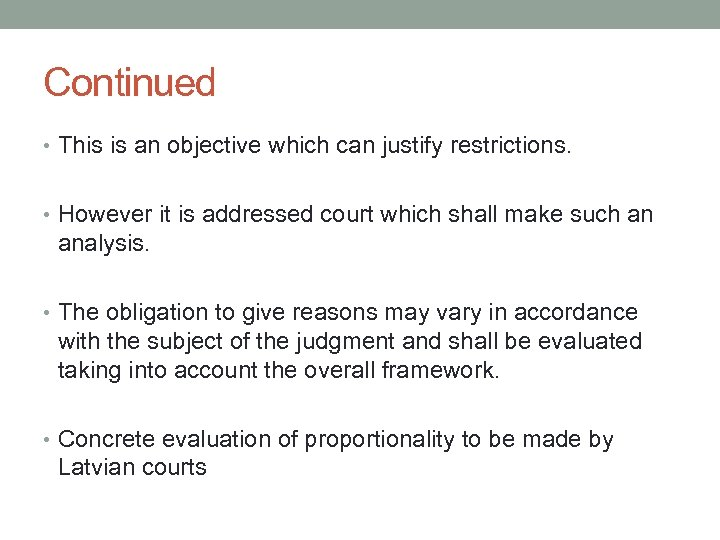 Continued • This is an objective which can justify restrictions. • However it is