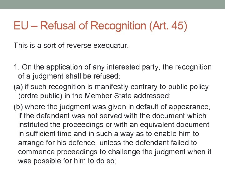 EU – Refusal of Recognition (Art. 45) This is a sort of reverse exequatur.