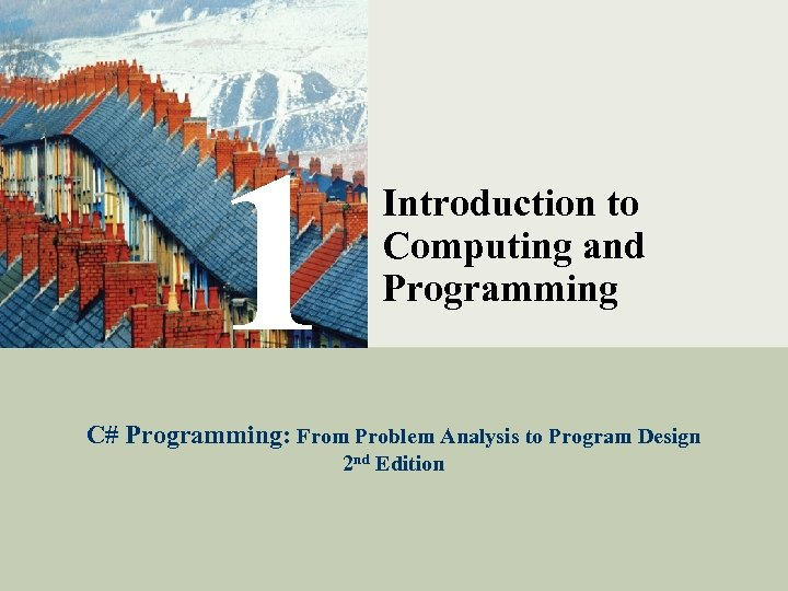 1 Introduction to Computing and Programming C# Programming: From Problem Analysis to Program Design