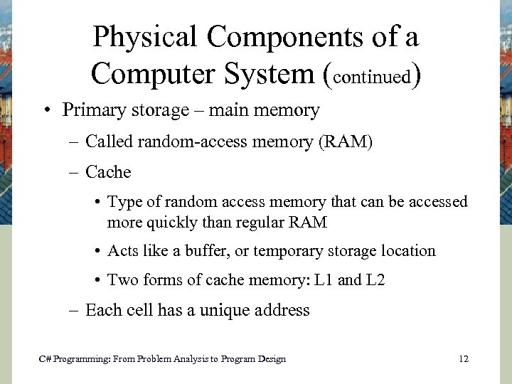 Physical Components of a Computer System (continued) • Primary storage – main memory –