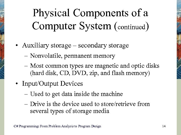 Physical Components of a Computer System (continued) • Auxiliary storage – secondary storage –