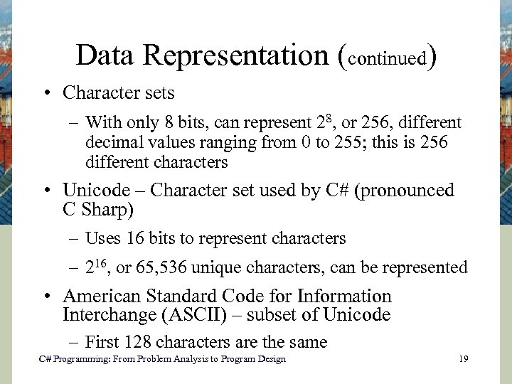 Data Representation (continued) • Character sets – With only 8 bits, can represent 28,