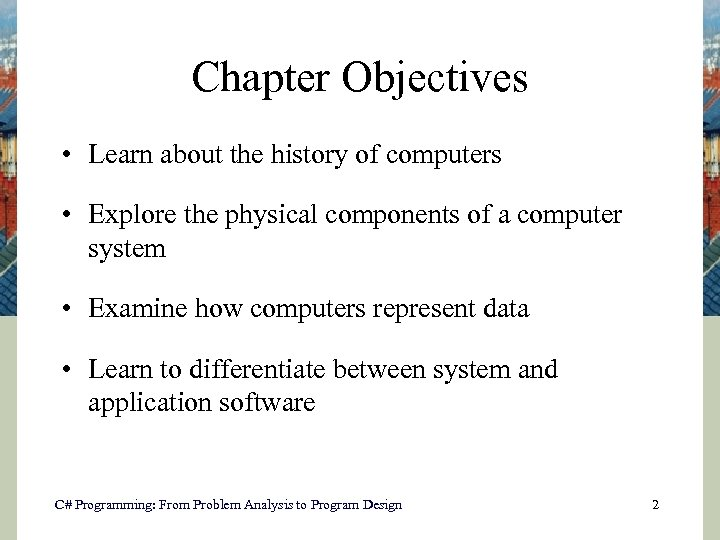 Chapter Objectives • Learn about the history of computers • Explore the physical components
