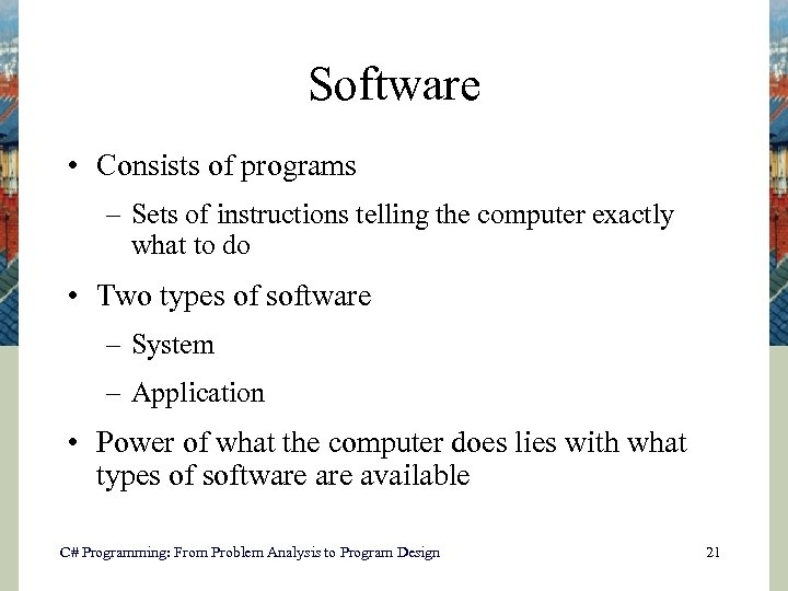 Software • Consists of programs – Sets of instructions telling the computer exactly what