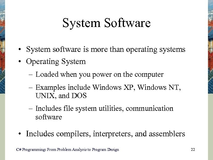 System Software • System software is more than operating systems • Operating System –