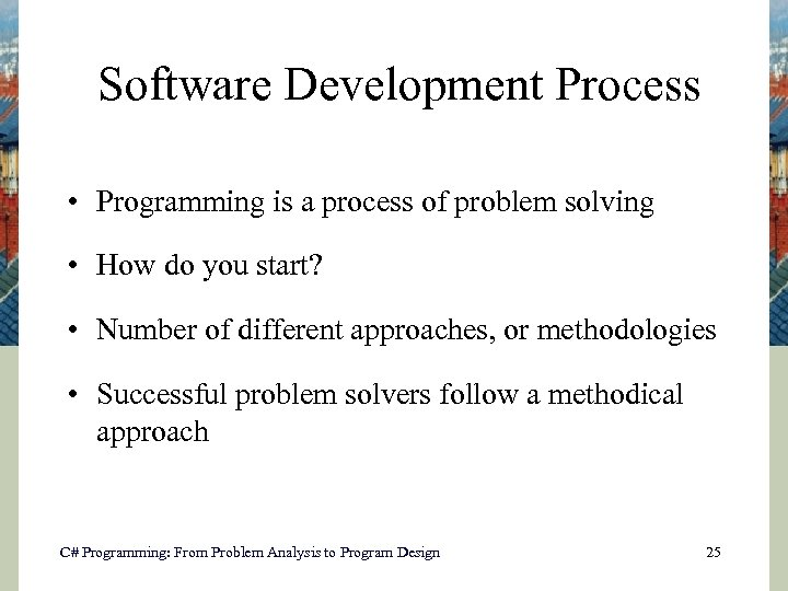 Software Development Process • Programming is a process of problem solving • How do
