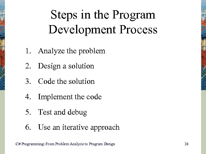 Steps in the Program Development Process 1. Analyze the problem 2. Design a solution