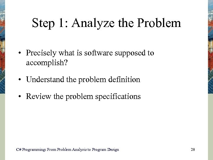 Step 1: Analyze the Problem • Precisely what is software supposed to accomplish? •