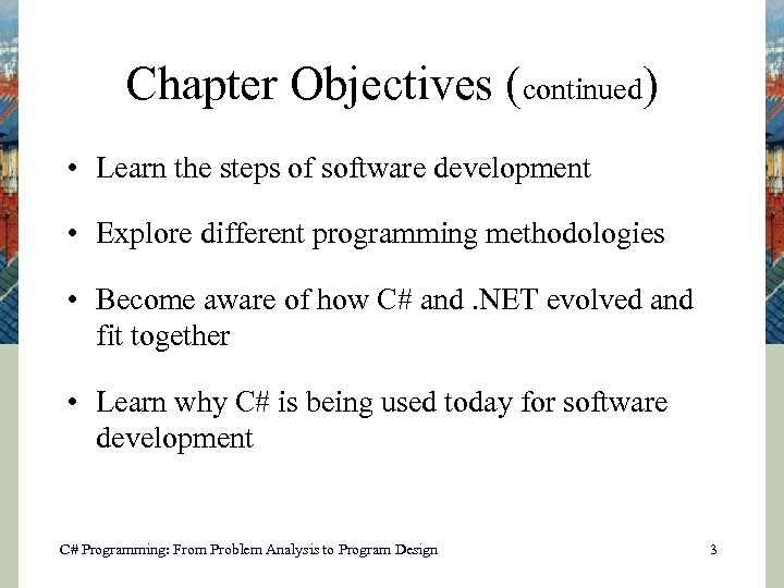 Chapter Objectives (continued) • Learn the steps of software development • Explore different programming