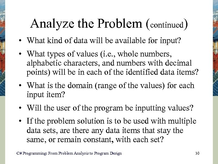 Analyze the Problem (continued) • What kind of data will be available for input?