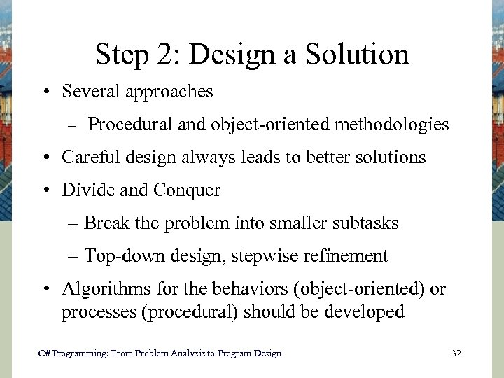 Step 2: Design a Solution • Several approaches – Procedural and object-oriented methodologies •