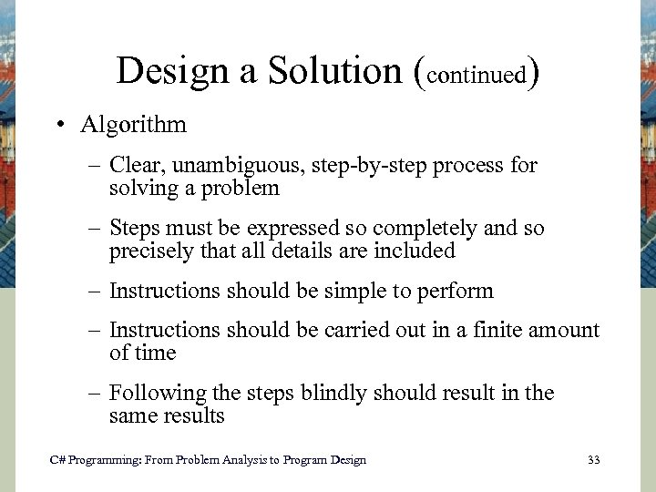 Design a Solution (continued) • Algorithm – Clear, unambiguous, step-by-step process for solving a