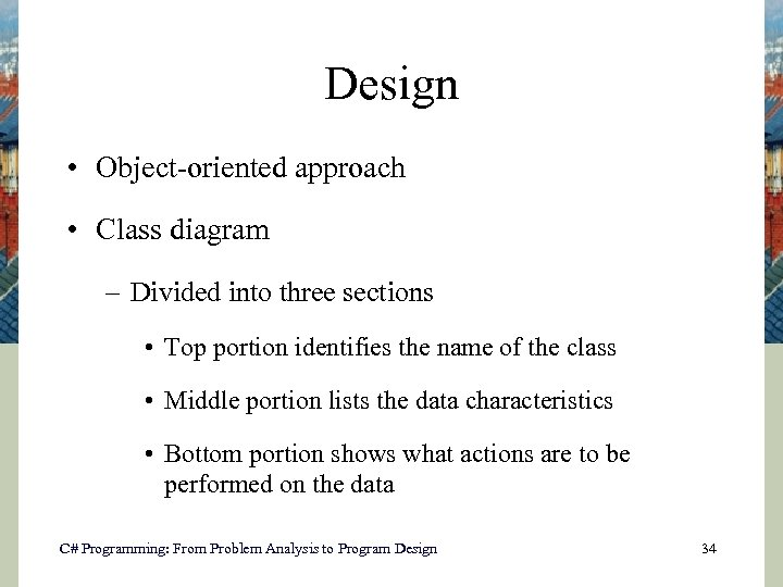 Design • Object-oriented approach • Class diagram – Divided into three sections • Top