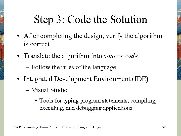 Step 3: Code the Solution • After completing the design, verify the algorithm is