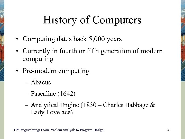 History of Computers • Computing dates back 5, 000 years • Currently in fourth