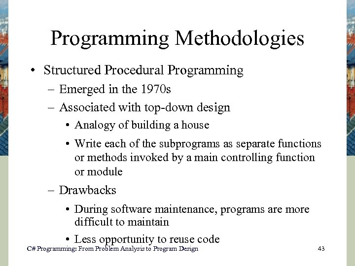 Programming Methodologies • Structured Procedural Programming – Emerged in the 1970 s – Associated