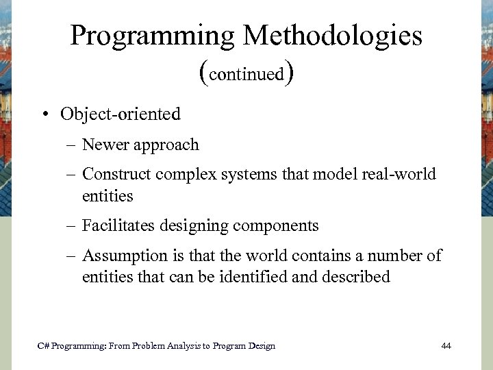 Programming Methodologies (continued) • Object-oriented – Newer approach – Construct complex systems that model