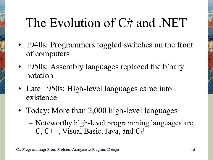 The Evolution of C# and. NET • 1940 s: Programmers toggled switches on the