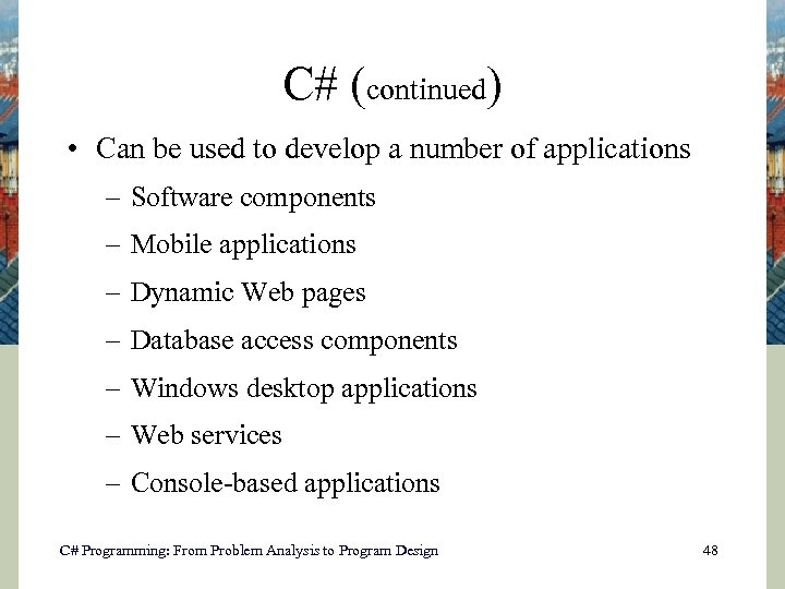 C# (continued) • Can be used to develop a number of applications – Software