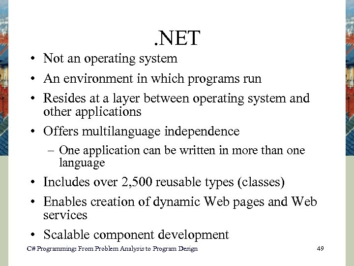 . NET • Not an operating system • An environment in which programs run